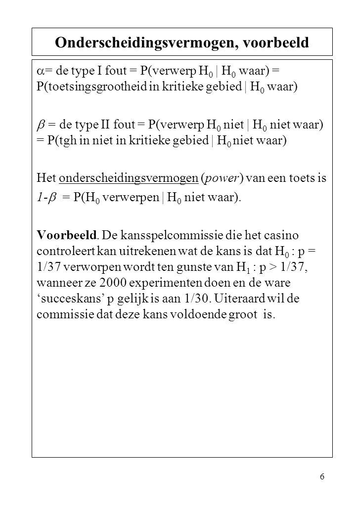 6  = de type I fout = P(verwerp H 0 | H 0 waar) = P(toetsingsgrootheid in kritieke gebied | H 0 waar)  = de type II fout = P(verwerp H 0 niet | H 0