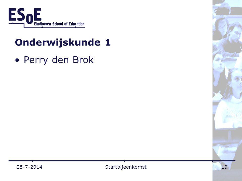Onderwijskunde 1 Perry den Brok 25-7-2014Startbijeenkomst10