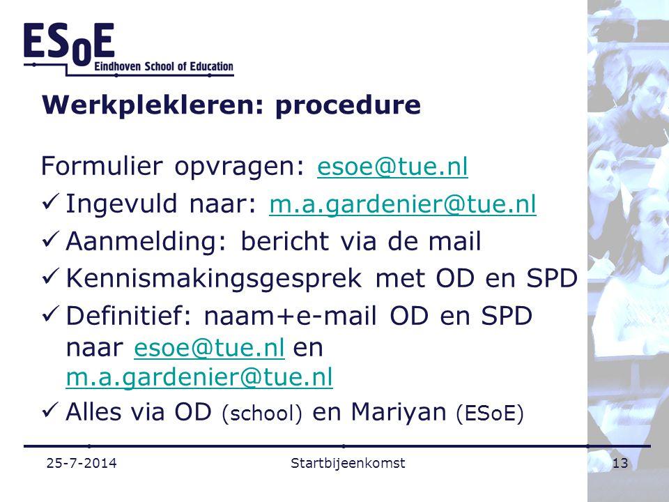 Werkplekleren: procedure Formulier opvragen: esoe@tue.nlesoe@tue.nl Ingevuld naar: m.a.gardenier@tue.nl m.a.gardenier@tue.nl Aanmelding: bericht via d
