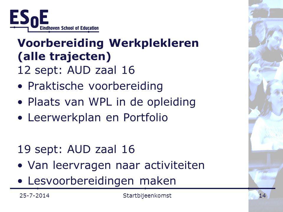 Voorbereiding Werkplekleren (alle trajecten) 12 sept: AUD zaal 16 Praktische voorbereiding Plaats van WPL in de opleiding Leerwerkplan en Portfolio 19