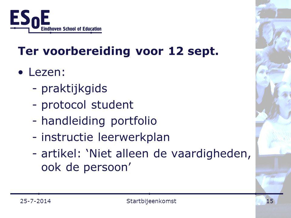 Ter voorbereiding voor 12 sept. Lezen: - praktijkgids -protocol student -handleiding portfolio -instructie leerwerkplan -artikel: 'Niet alleen de vaar