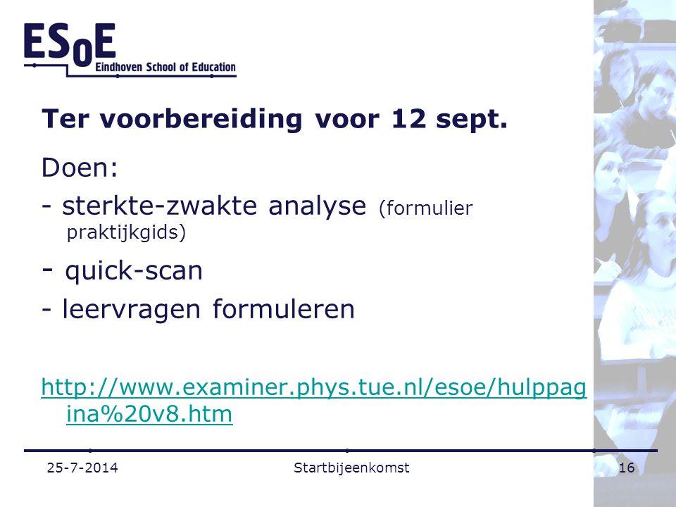 Ter voorbereiding voor 12 sept. Doen: - sterkte-zwakte analyse (formulier praktijkgids) - quick-scan - leervragen formuleren http://www.examiner.phys.