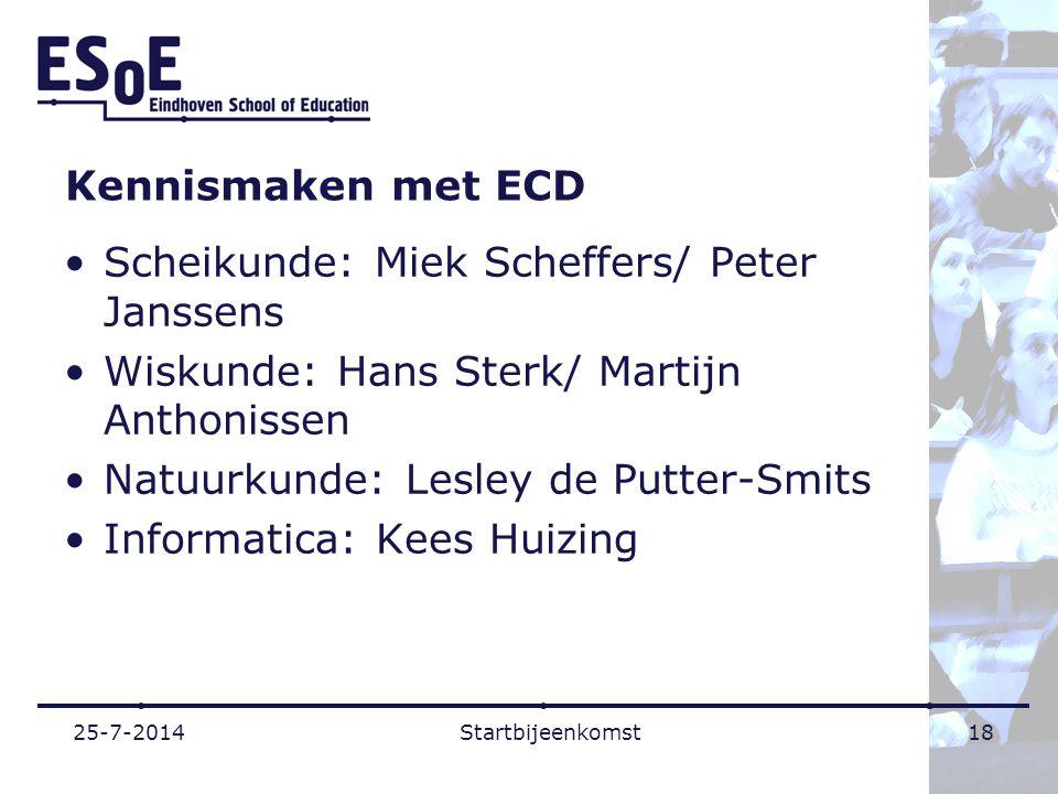 Kennismaken met ECD Scheikunde: Miek Scheffers/ Peter Janssens Wiskunde: Hans Sterk/ Martijn Anthonissen Natuurkunde: Lesley de Putter-Smits Informati