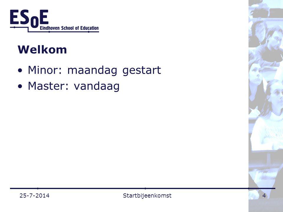 Welkom Minor: maandag gestart Master: vandaag 25-7-2014Startbijeenkomst4