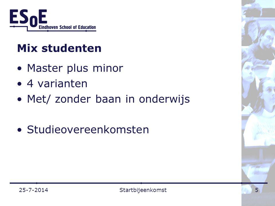Mix studenten Master plus minor 4 varianten Met/ zonder baan in onderwijs Studieovereenkomsten 25-7-2014Startbijeenkomst5