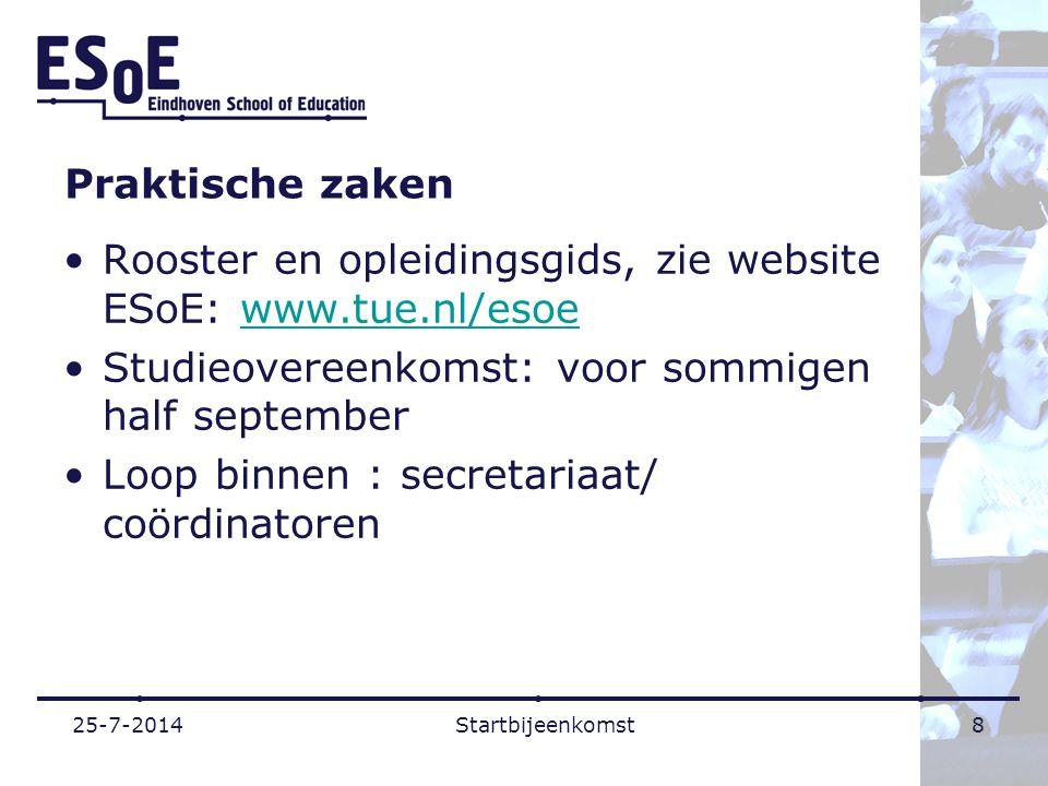 Praktische zaken Rooster en opleidingsgids, zie website ESoE: www.tue.nl/esoewww.tue.nl/esoe Studieovereenkomst: voor sommigen half september Loop bin