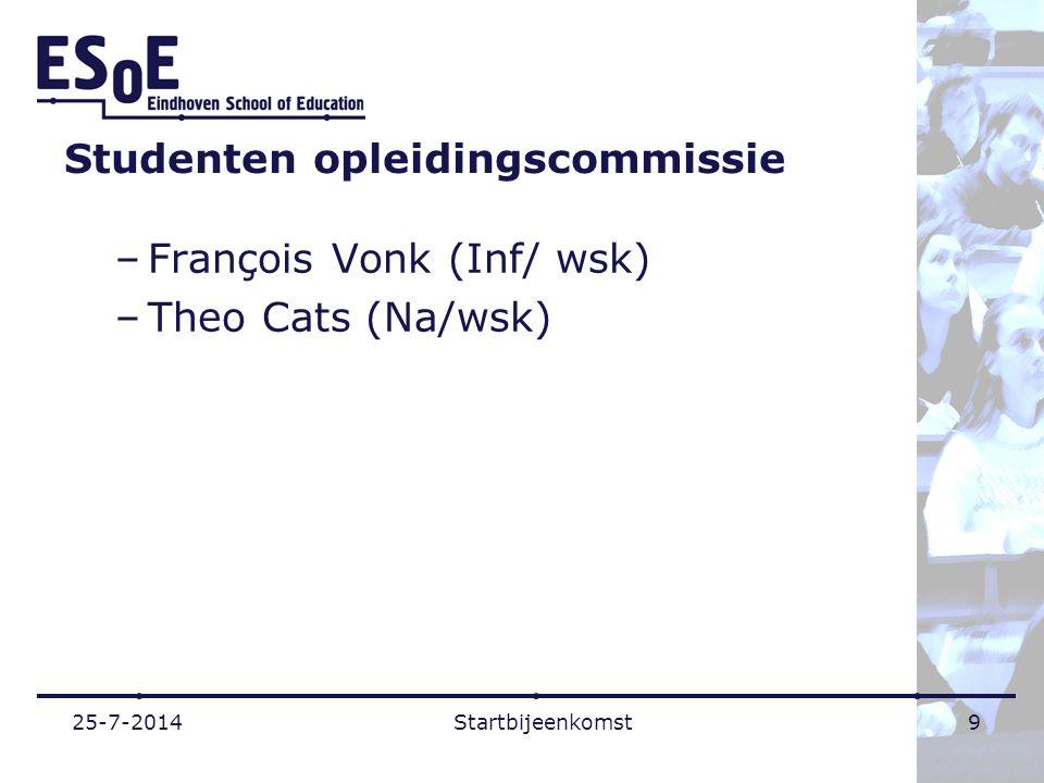 Studenten opleidingscommissie –François Vonk (Inf/ wsk) –Theo Cats (Na/wsk) 25-7-2014Startbijeenkomst9
