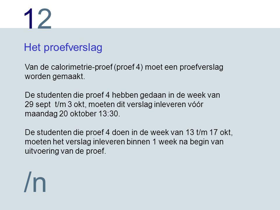 1212 /n Het proefverslag Van de calorimetrie-proef (proef 4) moet een proefverslag worden gemaakt. De studenten die proef 4 hebben gedaan in de week v