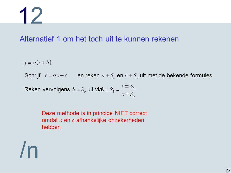 1212 /n Alternatief 1 om het toch uit te kunnen rekenen Schrijf en reken a ± S a en c ± S c uit met de bekende formules Reken vervolgens b ± S b uit v