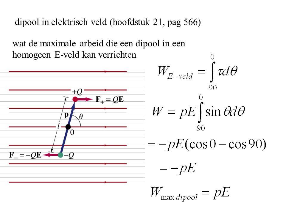 dipool in elektrisch veld (hoofdstuk 21, pag 566) wat de maximale arbeid die een dipool in een homogeen E-veld kan verrichten