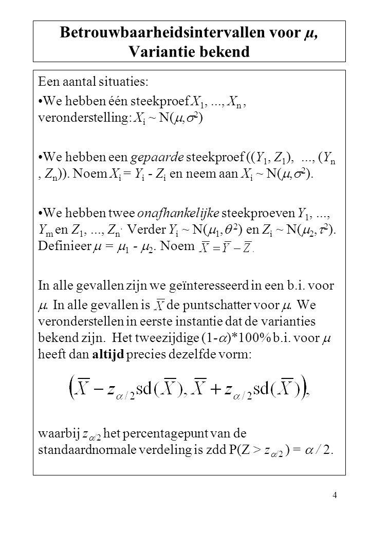 4 Een aantal situaties: We hebben één steekproef X 1,..., X n, veronderstelling: X i ~ N( ,  2 ) We hebben een gepaarde steekproef ((Y 1, Z 1 ),...,