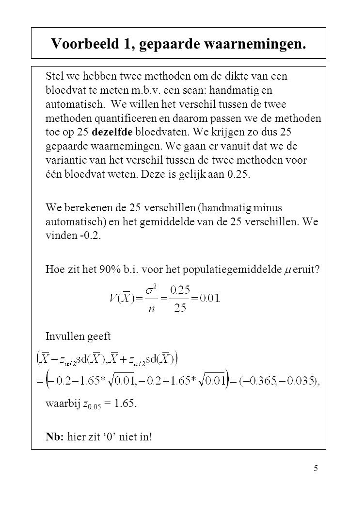 16 Belangrijkste vraag: welk interval heb ik nodig in welke situatie.