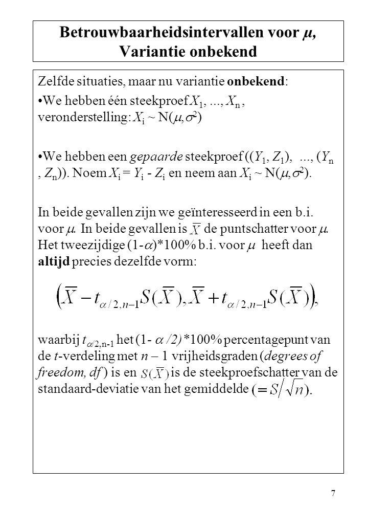 7 Zelfde situaties, maar nu variantie onbekend: We hebben één steekproef X 1,..., X n, veronderstelling: X i ~ N( ,  2 ) We hebben een gepaarde stee