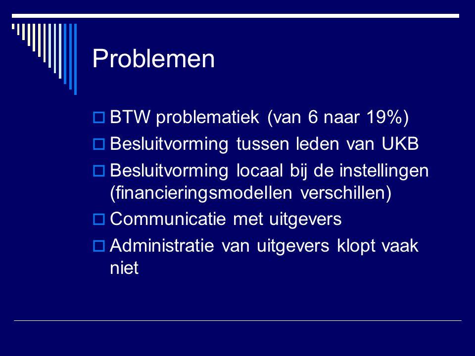 Problemen  BTW problematiek (van 6 naar 19%)  Besluitvorming tussen leden van UKB  Besluitvorming locaal bij de instellingen (financieringsmodellen