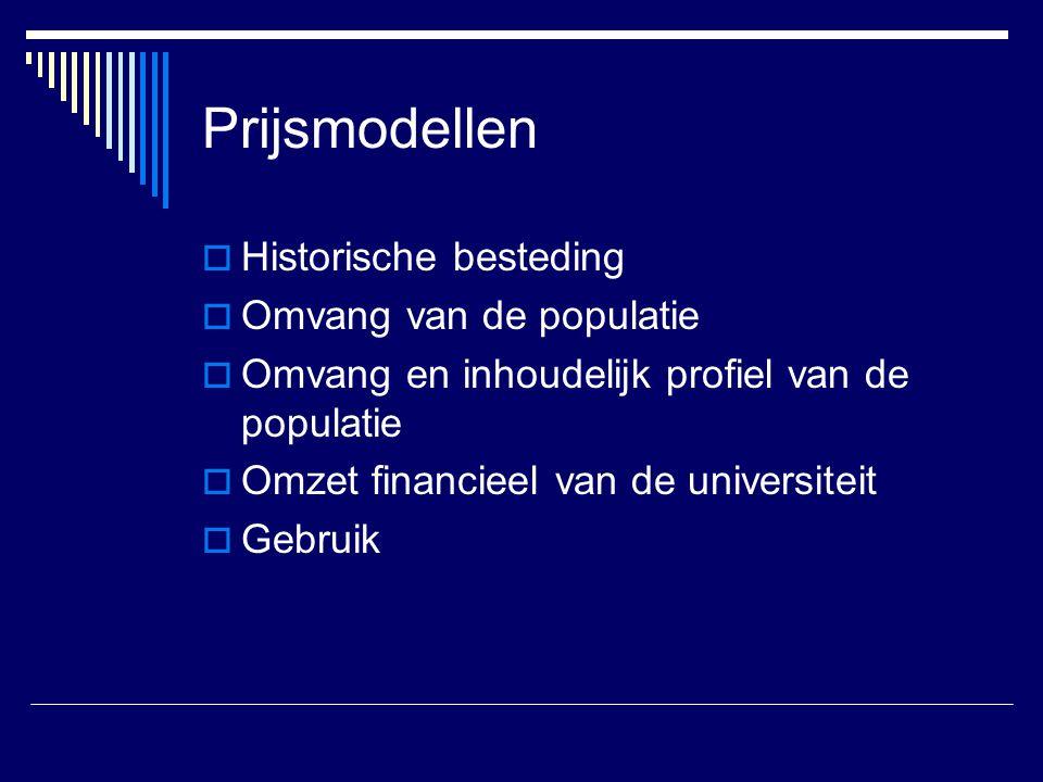 Prijsmodellen  Historische besteding  Omvang van de populatie  Omvang en inhoudelijk profiel van de populatie  Omzet financieel van de universiteit  Gebruik