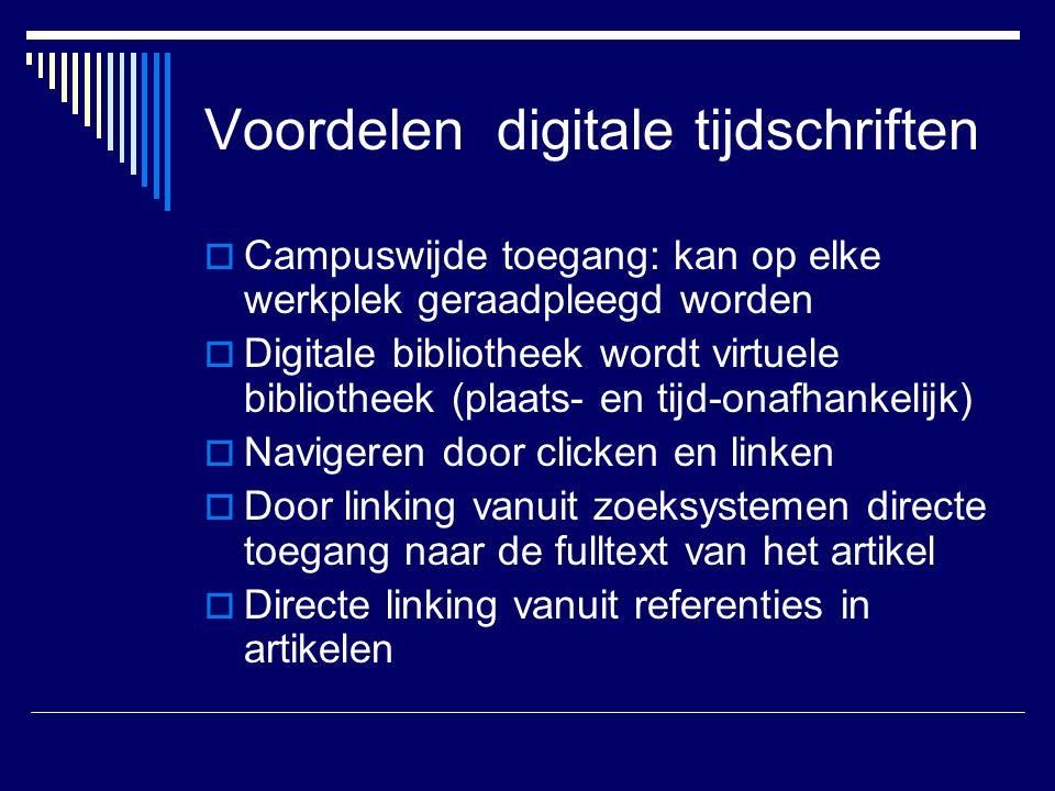 Voordelen digitale tijdschriften  Campuswijde toegang: kan op elke werkplek geraadpleegd worden  Digitale bibliotheek wordt virtuele bibliotheek (pl