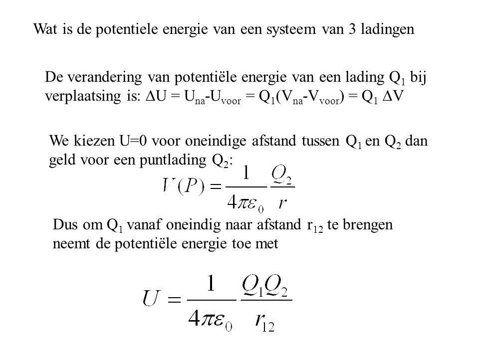 Wat is de potentiele energie van een systeem van 3 ladingen De verandering van potentiële energie van een lading Q 1 bij verplaatsing is:  U = U na -