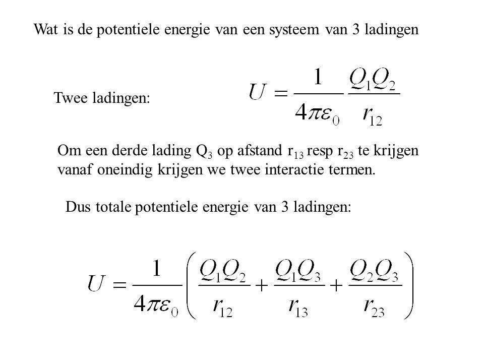Wat is de potentiele energie van een systeem van 3 ladingen Twee ladingen: Om een derde lading Q 3 op afstand r 13 resp r 23 te krijgen vanaf oneindig