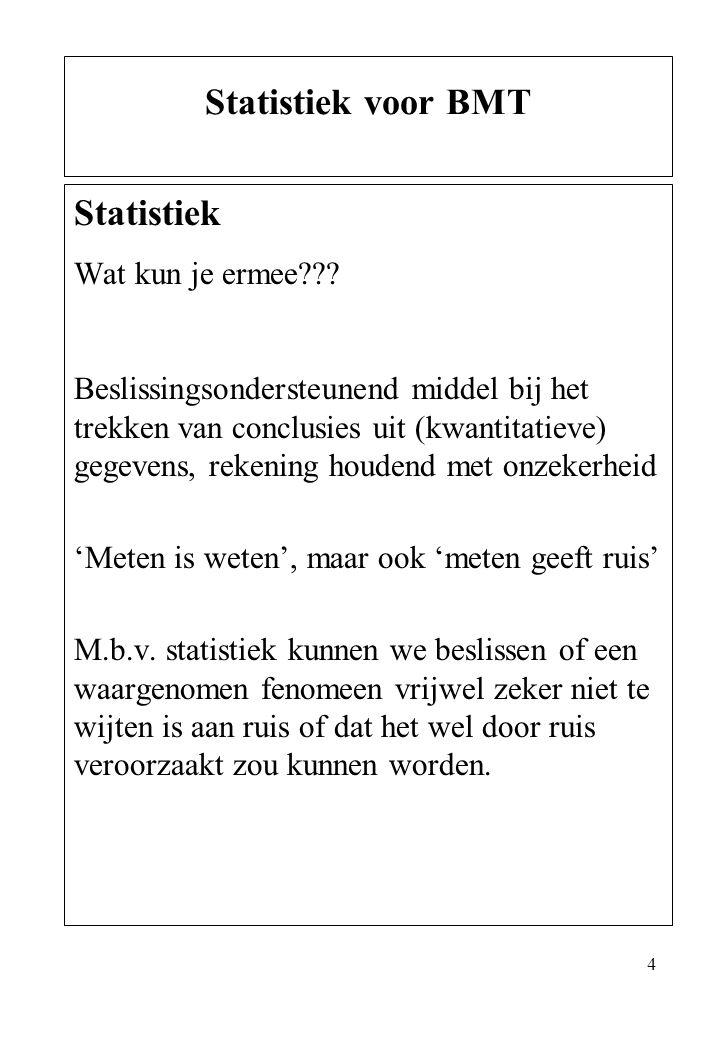 4 Statistiek Wat kun je ermee??? Beslissingsondersteunend middel bij het trekken van conclusies uit (kwantitatieve) gegevens, rekening houdend met onz