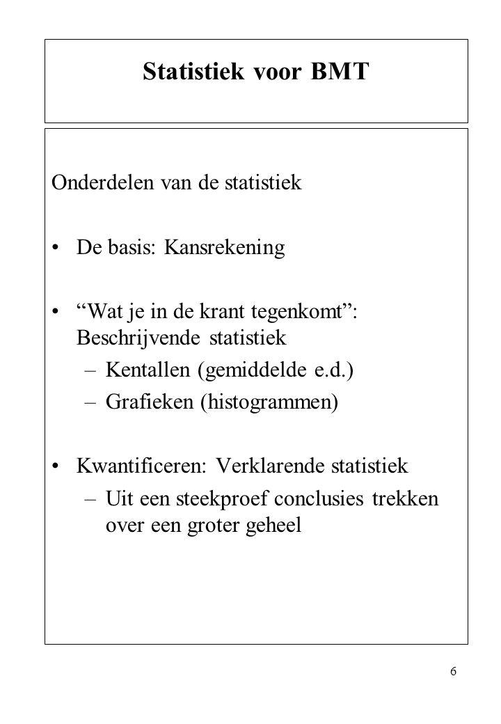 """6 Onderdelen van de statistiek De basis: Kansrekening """"Wat je in de krant tegenkomt"""": Beschrijvende statistiek –Kentallen (gemiddelde e.d.) –Grafieken"""