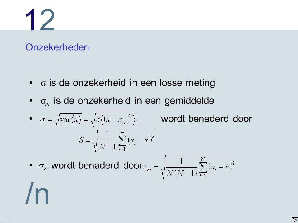 1212 /n  m is de onzekerheid in een gemiddelde  is de onzekerheid in een losse meting Onzekerheden wordt benaderd door