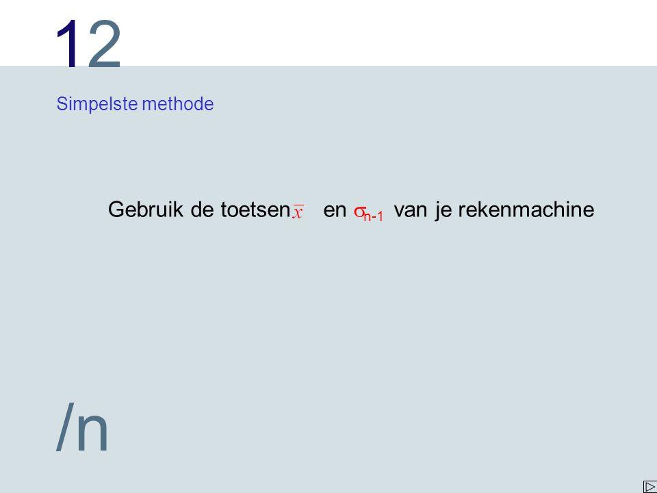 1212 /n Simpelste methode Gebruik de toetsen en  n-1 van je rekenmachine
