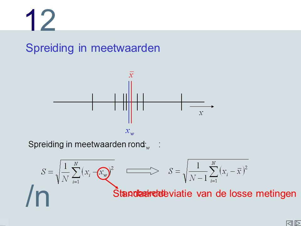 1212 /n Spreiding in meetwaarden Spreiding in meetwaarden rond : Standaarddeviatie van de losse metingen is onbekend