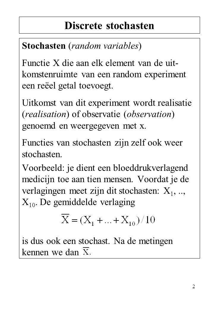 2 Stochasten (random variables) Functie X die aan elk element van de uit- komstenruimte van een random experiment een reëel getal toevoegt. Uitkomst v