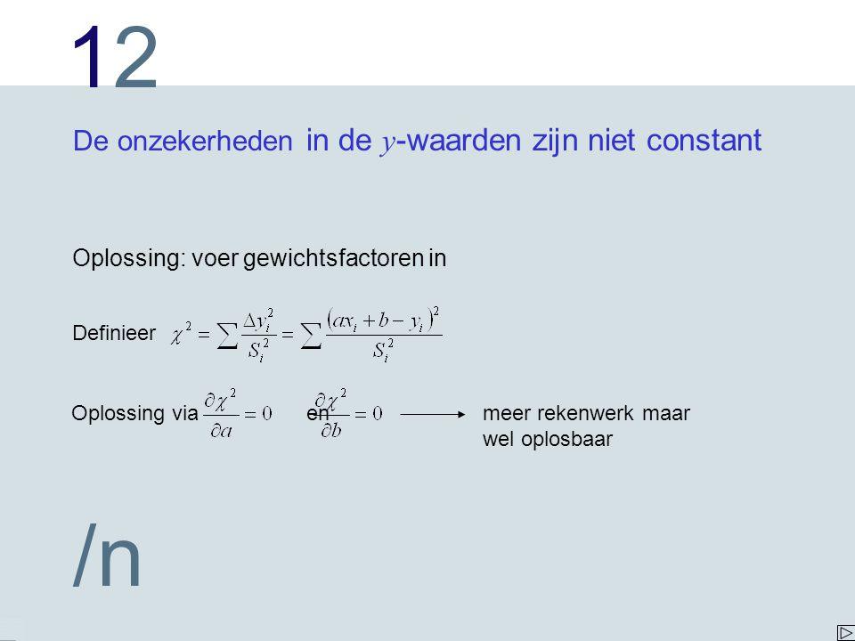 1212 /n De onzekerheden in de y -waarden zijn niet constant Oplossing: voer gewichtsfactoren in Definieer Oplossing via en meer rekenwerk maar wel opl