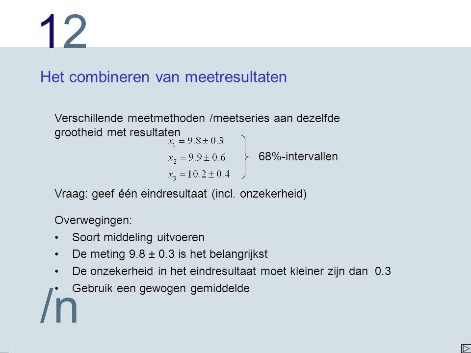 1212 /n Het combineren van meetresultaten Verschillende meetmethoden /meetseries aan dezelfde grootheid met resultaten Vraag: geef één eindresultaat (incl.