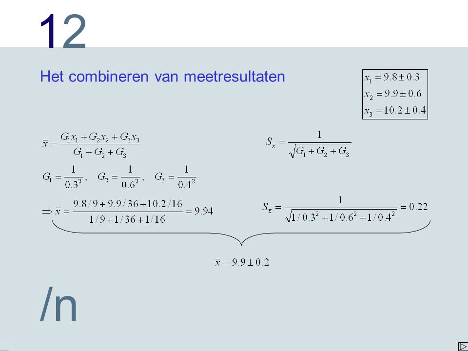 1212 /n De y i -waarden zijn niet bepaald uit meetseries Onzekerheden zijn niet bekend Neem aan dat de spreiding in alle punten gelijk is Vroeger hadden we: (spreiding t.o.v.
