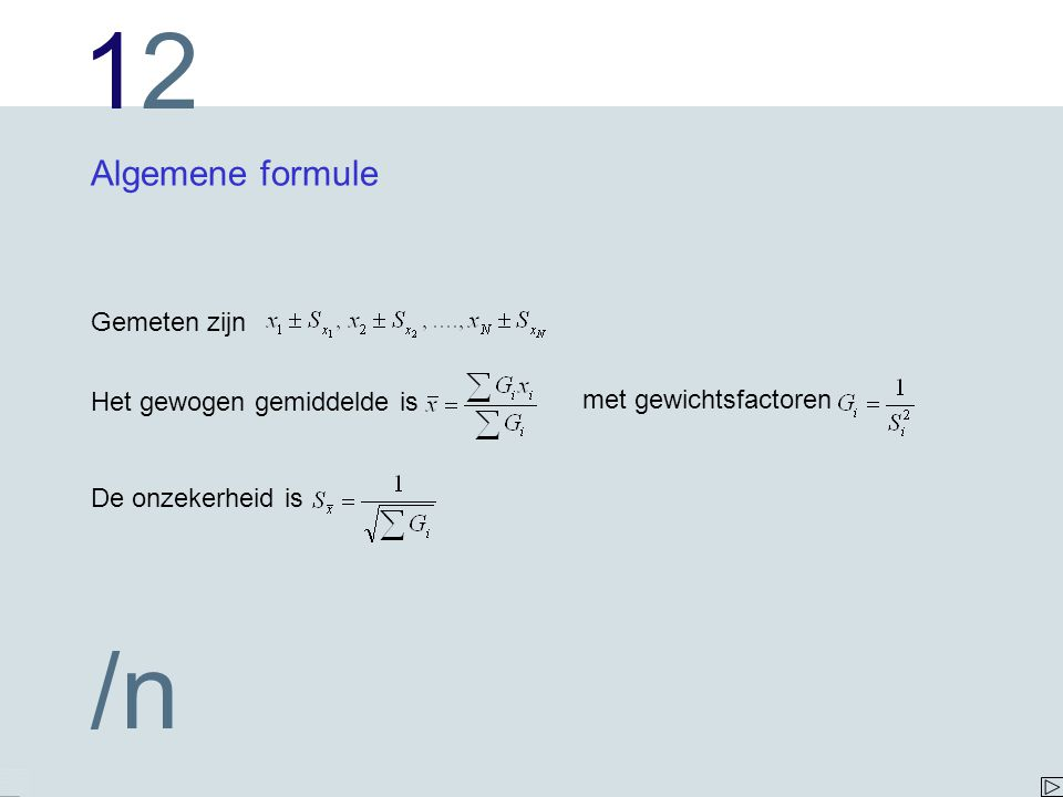 1212 /n Algemene formule Gemeten zijn Het gewogen gemiddelde is met gewichtsfactoren De onzekerheid is