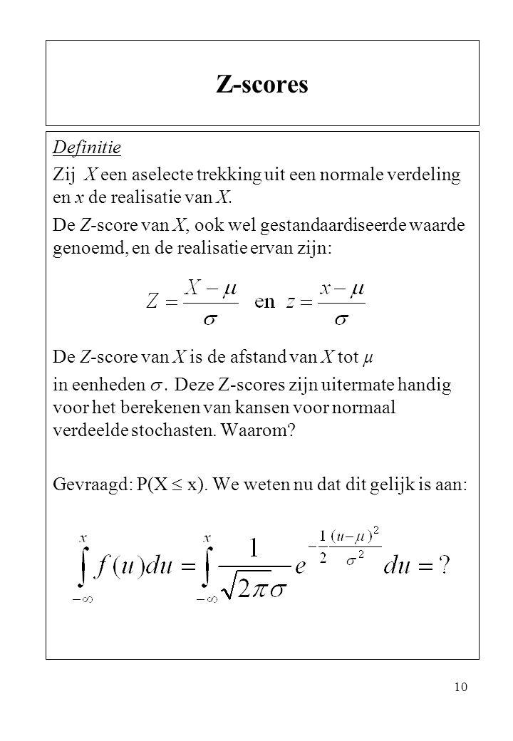 10 Definitie Zij X een aselecte trekking uit een normale verdeling en x de realisatie van X. De Z-score van X, ook wel gestandaardiseerde waarde genoe