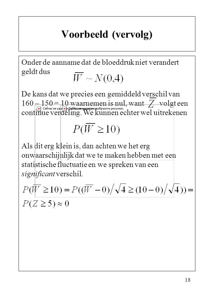 18 Onder de aanname dat de bloeddruk niet verandert geldt dus De kans dat we precies een gemiddeld verschil van 160 – 150 = 10 waarnemen is nul, want