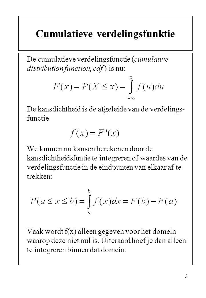3 De cumulatieve verdelingsfunctie (cumulative distribution function, cdf ) is nu: De kansdichtheid is de afgeleide van de verdelings- functie We kunn