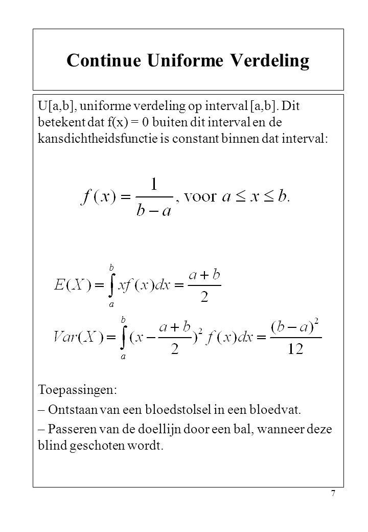 7 U[a,b], uniforme verdeling op interval [a,b]. Dit betekent dat f(x) = 0 buiten dit interval en de kansdichtheidsfunctie is constant binnen dat inter