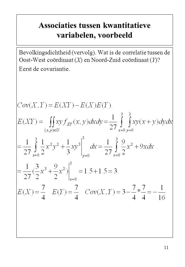 11 Bevolkingsdichtheid (vervolg). Wat is de correlatie tussen de Oost-West coördinaat (X) en Noord-Zuid coördinaat (Y)? Eerst de covariantie. Associat