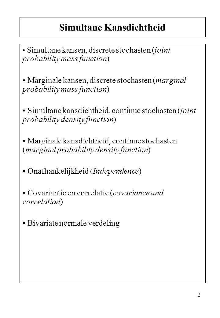 2 Simultane kansen, discrete stochasten (joint probability mass function) Marginale kansen, discrete stochasten (marginal probability mass function) S