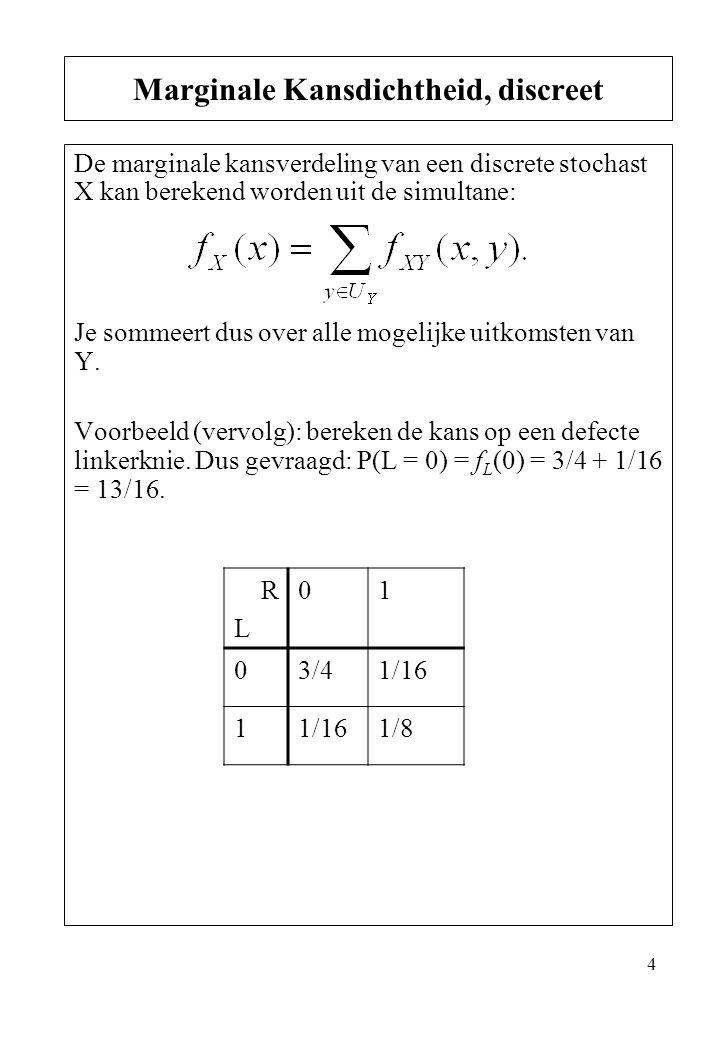 4 De marginale kansverdeling van een discrete stochast X kan berekend worden uit de simultane: Je sommeert dus over alle mogelijke uitkomsten van Y. V