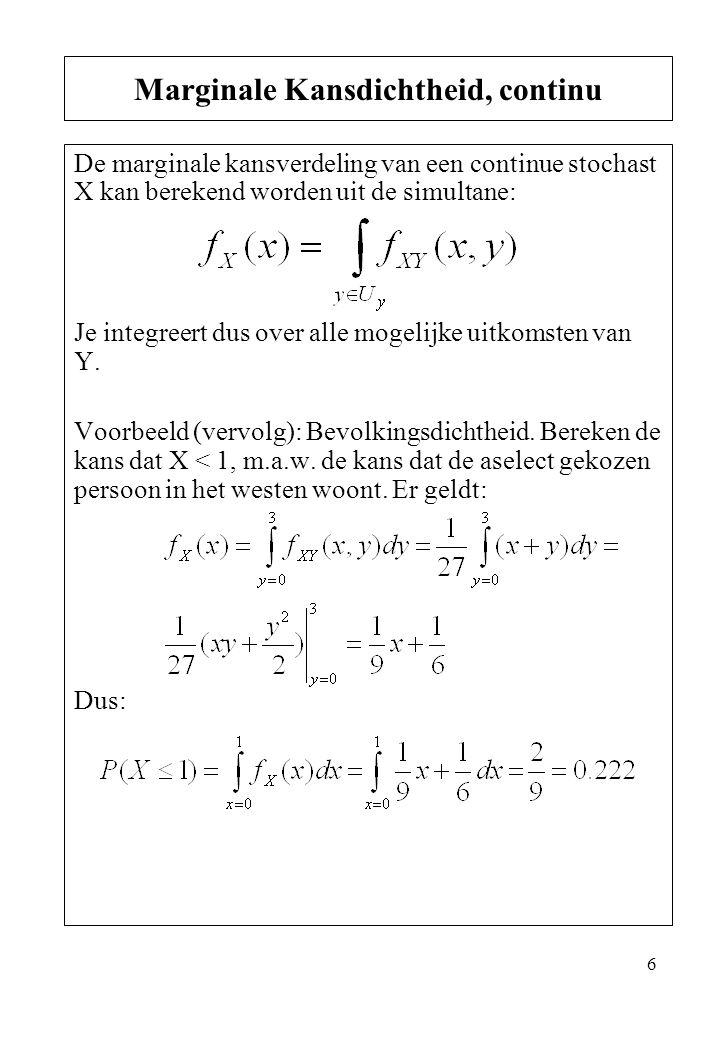 7 Als je de marginale kansdichtheid eenmaal kent, dan kun je de verwachting van de stochast op de gebruikelijke manier berekenen, dus voor een continue stochast (voor discreet: gebruik som ipv integraal): Voorbeeld (vervolg): Bevolkingsdichtheid.