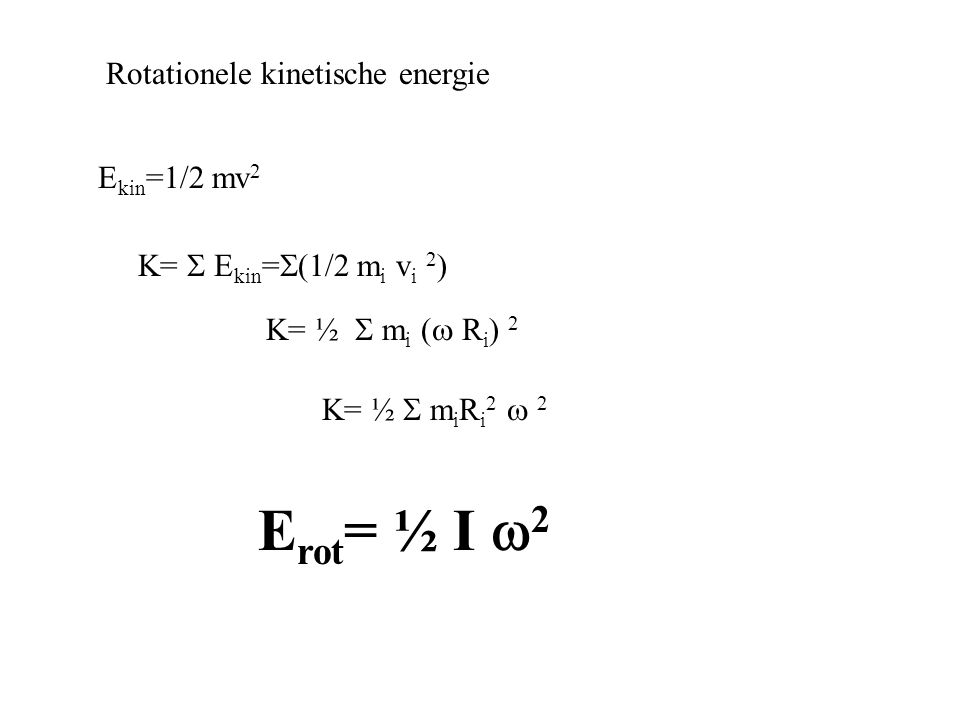 Rotationele kinetische energie E kin =1/2 mv 2 K=  E kin =  (1/2 m i v i 2 ) K= ½  m i (  R i ) 2 K= ½  m i R i 2  2 E rot = ½ I  2