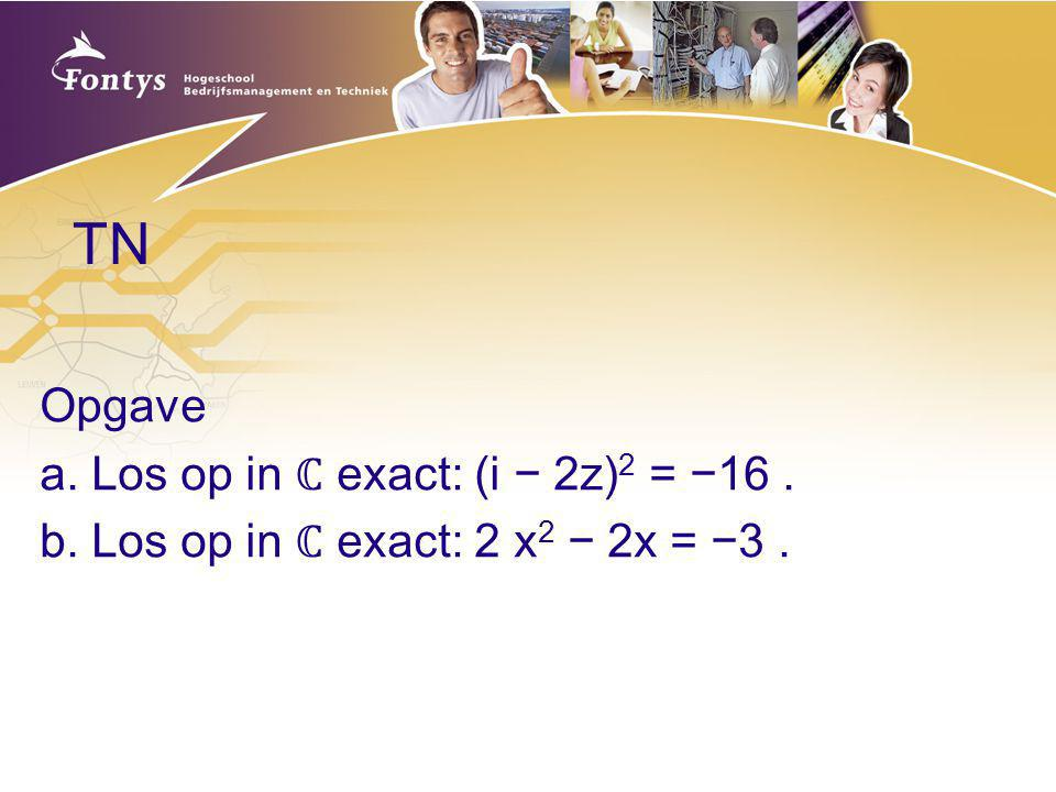 TN Opgave a. Los op in ℂ exact: (i − 2z) 2 = −16. b. Los op in ℂ exact: 2 x 2 − 2x = −3.