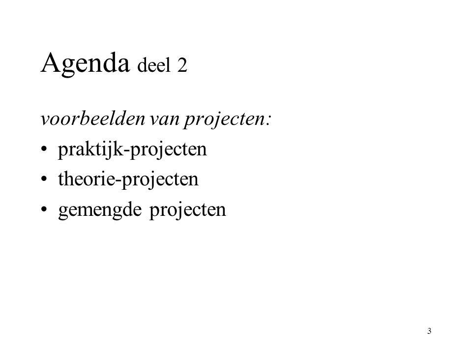 3 Agenda deel 2 voorbeelden van projecten: praktijk-projecten theorie-projecten gemengde projecten
