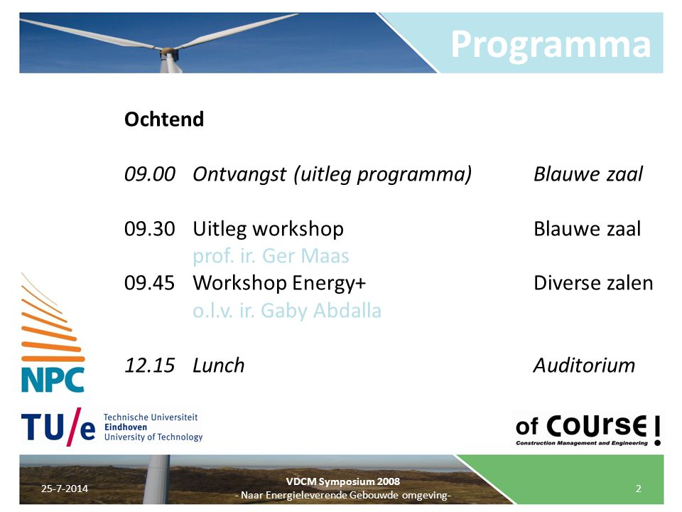 Programma 25-7-20142 VDCM Symposium 2008 - Naar Energieleverende Gebouwde omgeving- Ochtend 09.00Ontvangst (uitleg programma)Blauwe zaal 09.30Uitleg w