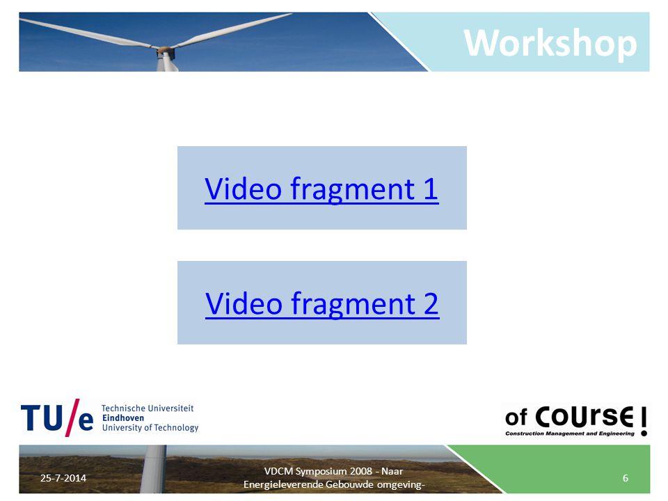 Video fragment 1 Video fragment 2 Workshop 25-7-20146 VDCM Symposium 2008 - Naar Energieleverende Gebouwde omgeving-