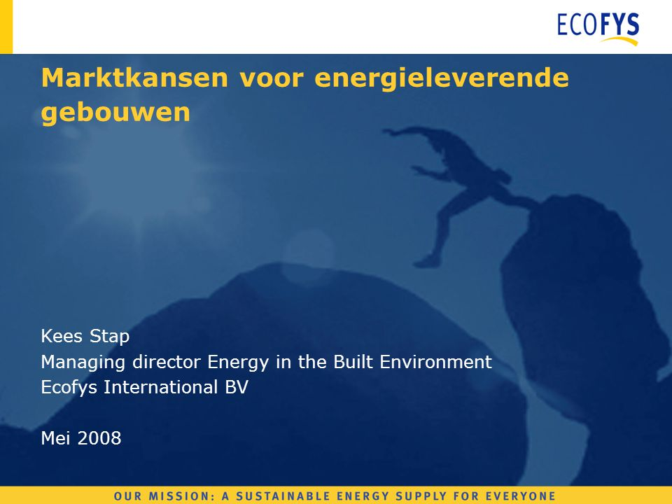 Energieleverende gebouwen Econcern BV The sustainable energy solutions provider Evelop The sustainable energy project developer Ecostream The sustainable energy system supplier Ecoventures The sustainable energy innovation entrepreneur Ecofys The sustainable energy knowledge and innovation company