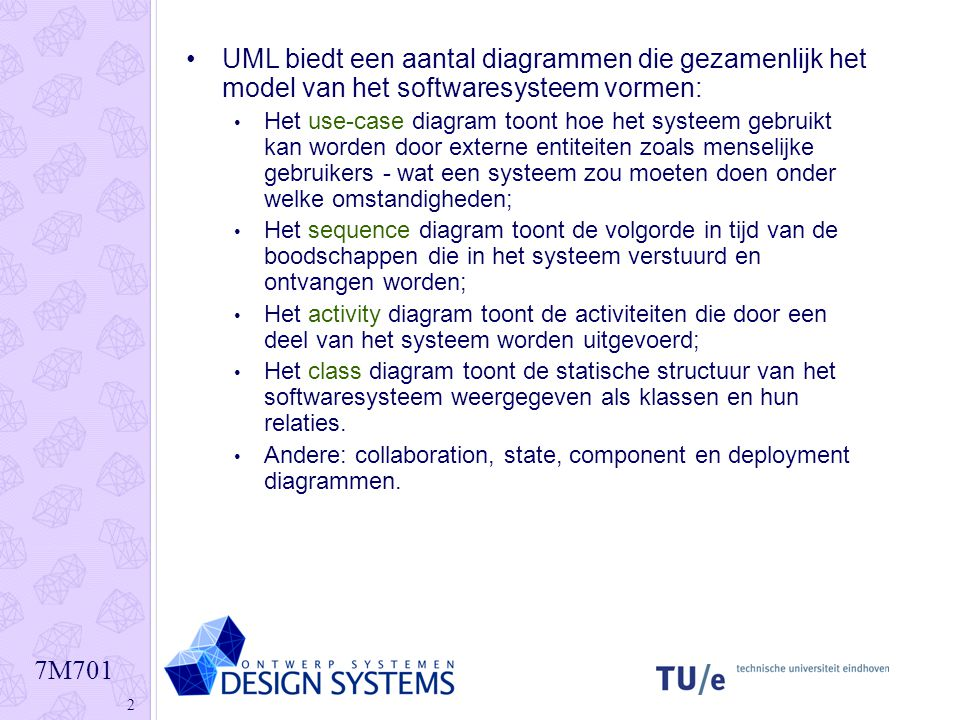 7M701 2 UML biedt een aantal diagrammen die gezamenlijk het model van het softwaresysteem vormen:UML biedt een aantal diagrammen die gezamenlijk het m