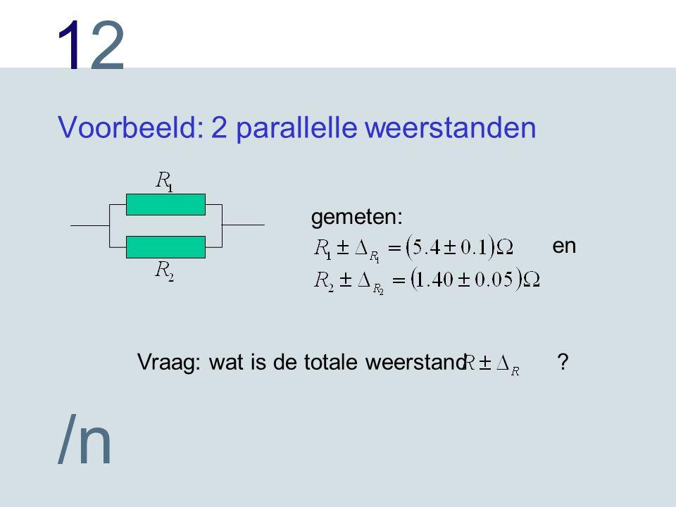 1212 /n Voorbeeld: 2 parallelle weerstanden gemeten: en Vraag: wat is de totale weerstand