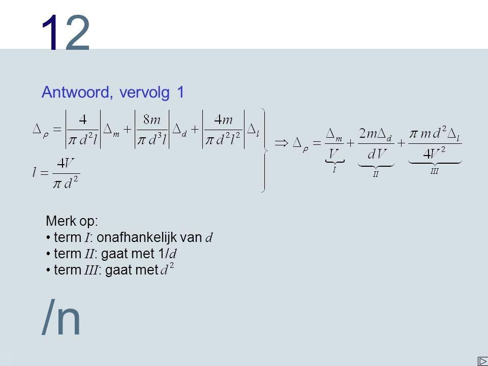 1212 /n Antwoord, vervolg 1 Merk op: term I : onafhankelijk van d term II : gaat met 1/ d term III : gaat met