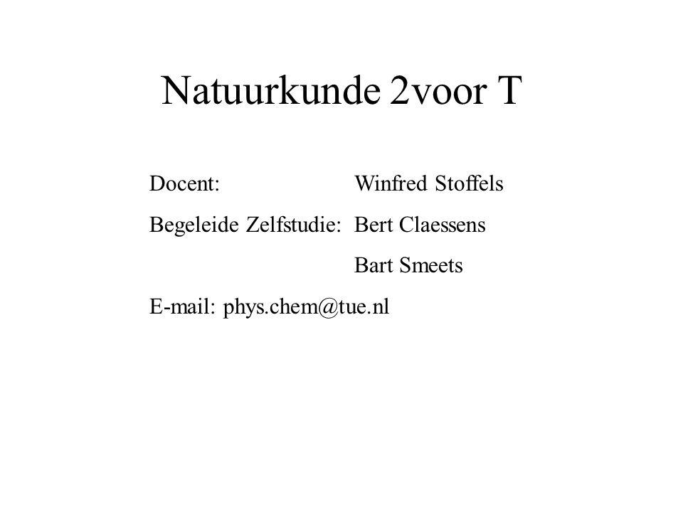 Natuurkunde 2voor T Docent: Winfred Stoffels Begeleide Zelfstudie: Bert Claessens Bart Smeets E-mail: phys.chem@tue.nl